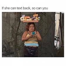 Text Back Meme - if she can text back so can you meme