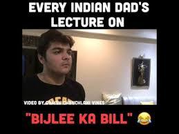 Indian Dad Meme - every indian dad s lecture on bijlee ka bill ashish chanchlani