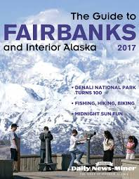 2017 interior alaska visitors guide by fairbanks daily news miner
