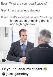 College Guy Meme - boss what are your qualifications guy i have a college degree