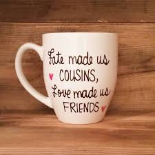 Design Mugs by Fate Made Us Cousins Love Made Us Friends Mug Mug For Cousin