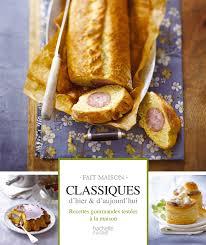 hachette cuisine fait maison amazon fr classiques d hier et aujourd hui pâtés en croûte