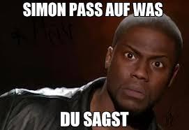 Simon Meme - simon pass auf was du sagst meme kevin hart the hell 67785