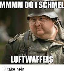 Nein Meme - mmmm doischmel luftwaffels i ll take nein meme on me me