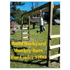 Building A Backyard Playground by You Can Build Monkey Bars In Your Backyard In A Weekend For Around
