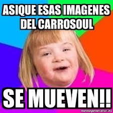 imagenes de los memes que se mueven meme retard girl asique esas imagenes del carrosoul se mueven