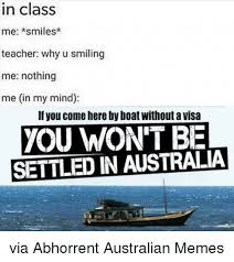 Australian Memes - in class me smiles teacher why u smiling me nothing me in my mind