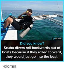 Scuba Meme - did you know scuba divers roll backwards out of boats because if