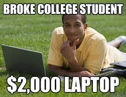 College Students Meme - broke college student 2 000 laptop broke college student