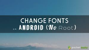how to change the font on android how to change system fonts on android no root