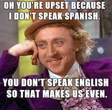 Speak Spanish Meme - he was cursing at me in spanish asking for the spanish speaker over