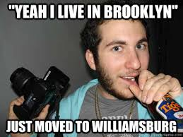Brooklyn Meme - yeah i live in brooklyn just moved to williamsburg annoying