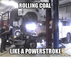 Powerstroke Memes - rolling coal like a powerstroke memecrunchcom mechanic meme on
