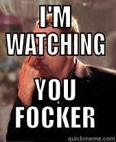 I M Watching You Meme - i m watching you focker quickmeme