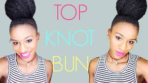 high bun top knot tutorial on short natural hair youtube
