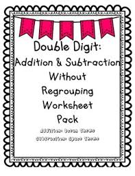 double digit addition u0026 subtraction without regrouping worksheet pack