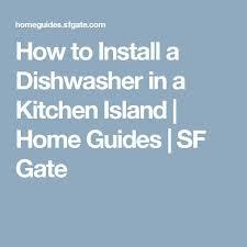 How To Install A Kitchen Island Más De 25 Ideas Increíbles Sobre How To Install A Dishwasher En