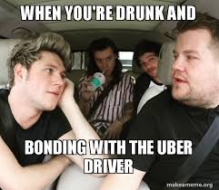 You Re Drunk Meme - when you re drunk and bonding with the uber driver make a meme