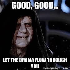 Let The Hate Flow Through You Meme - good good let the drama flow through you let the hate flow