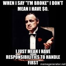 Broke Meme - when i say i m broke i don t mean i have 0 i just mean i have