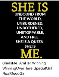 Unstoppable Meme - she is unbound from the world unburdened unbothered unstoppable and