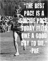 32 steve prefontaine quotes i run to see who has the most guts