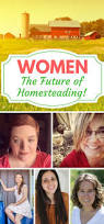 women are the future of homesteading they are homesteaders