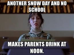 Snow Day Meme - another snow day and no school makes parents drink at noon meme xyz