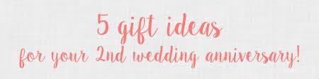 2nd anniversary gifts 2nd anniversary gift ideas