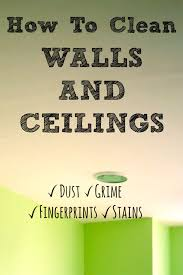 Clean Wall by How To Clean Walls And Ceilings Walls Cleaning And Organizing