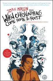 when chickenheads come home to roost book by joan morgan