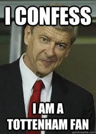 Tottenham Memes - i confess i am a tottenham fan kjlke quickmeme