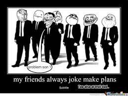 Crazy Friends Meme - friends crazy always by baato18 meme center