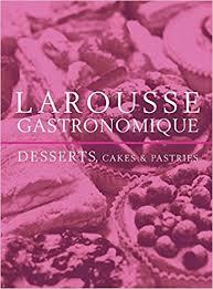 larousse cuisine dessert buy larousse desserts cakes pastries book at low prices in