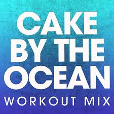 cake by the ocean workout mix single by power music workout on