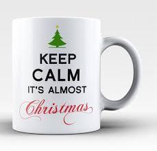 christmas mug calm it s almost christmas coffee mug tea cup