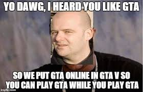 Sup Dawg Meme - grand theft auto memes page 161 grand theft auto series