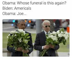 Funeral Meme - obama whose funeral is this again biden america s obama joe