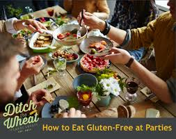 how to eat gluten free at parties ditch the wheat