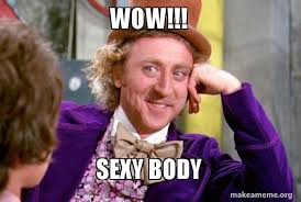 Adult Sexy Memes - wow sexy body condescending wonka make a meme