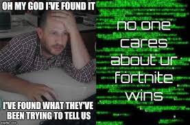 Omg No One Cares Meme - no one cares about ur fortnite wins imgflip