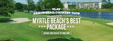 arrowhead country club myrtle beach golf packagers