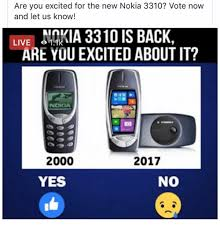 Nokia 3310 Meme - are you excited for the new nokia 3310 vote now and let us know