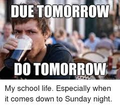 Sunday Night Meme - due tomorrow do tomorrow my school life especially when it comes down