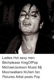Hot Sexy Memes - ladies hot sexy men bitchplease kingofpop michaeljackson music mj