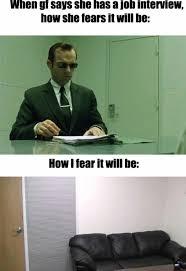 Job Interview Meme - when gf says she has a job interview meme guy