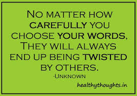 thought for the day your words always end up being twisted by