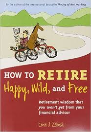 how to retire happy and free retirement wisdom that you
