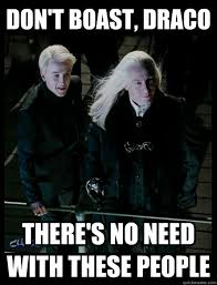 Draco Memes - don t boast draco there s no need with these people almost decent