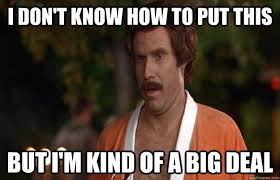 Ron Burgundy Meme - ron burgundy meme i don t know how to put this but i m kind of a